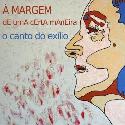 À MARGEM dE umA cErtA mAnEira - o canto do exílio